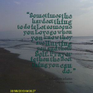 to do is let someone you love go when you know they are hurting you ...