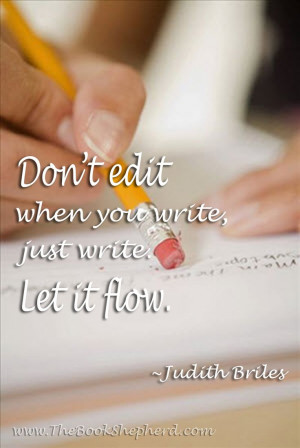Don't edit when you write, just write. Let it flow.