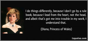 do things differently, because I don't go by a rule book, because I ...
