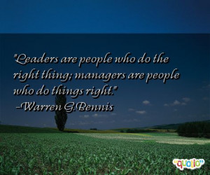 ... do the right thing; managers are people who do things right. -Warren G