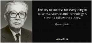 ... in business science and technology is never to follow the others