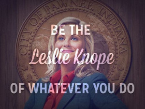 ... , Be The Leslie Knope, Quotes, Parks, Life Goals, Living, Good Advice