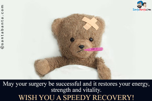 May your surgery be successful and it restores your energy, strength ...