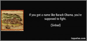 If you got a name like Barack Obama, you're supposed to fight ...