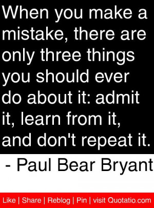 ... are only three things you should ever do about it quote by Bear Bryant