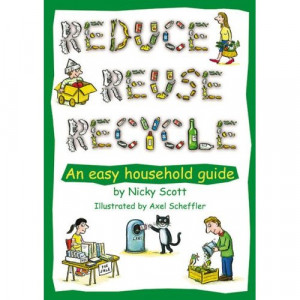 BOOKS : REDUCE, REUSE, RECYCLE: AN EASY HOUSEHOLD GUIDE, NICKY SCOTT