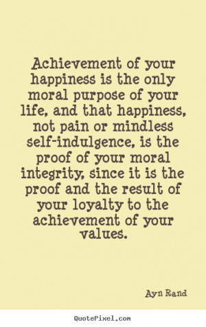 ... quotes - Achievement of your happiness is the only.. - Success quotes