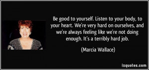 quote-be-good-to-yourself-listen-to-your-body-to-your-heart-we-re-very ...