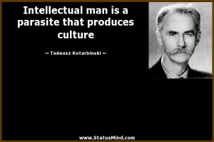 Intellectual Man Is A Parasite That Produces Culture - Sarcastic Quote