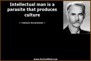 Intellectual Man Is A Parasite That Produces Culture - Sarcastic Quote