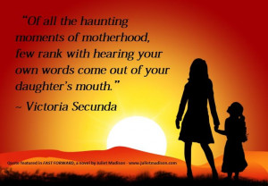 ... Victoria Secunda. Quote featured in FAST FORWARD, a novel by Juliet