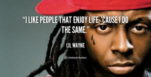 "like people that enjoy life, 'cause I do the same."""
