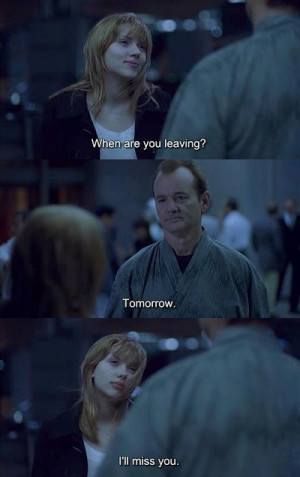 ... are you leaving tomorrow I'll miss you - Lost in Translation (2003