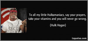 To all my little Hulkamaniacs, say your prayers, take your vitamins ...
