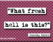 Dorothy Parker What Fresh Hell Quot e Refrigerator Magnet or Pocket ...