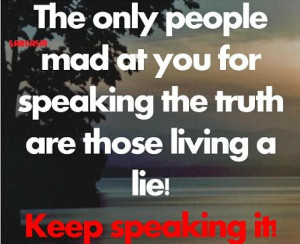 ... Only People Mad At You For Speaking The Truth Are Those Living A Lie