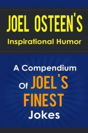Joel Osteen s Inspirational Humor - A Compendium Of Joel Osteen s ...