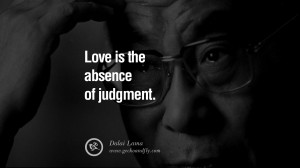 Quotes Love is the absence of judgment. - Dalai Lama