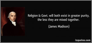 Religion & Govt. will both exist in greater purity, the less they are ...