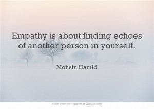 ... is about finding echoes of another person in yourself. Mohsin Hamid