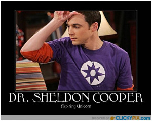 "... Was that the motto of your community college"" – Dr Sheldon Cooper"