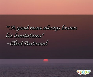 good man always knows his limitations .