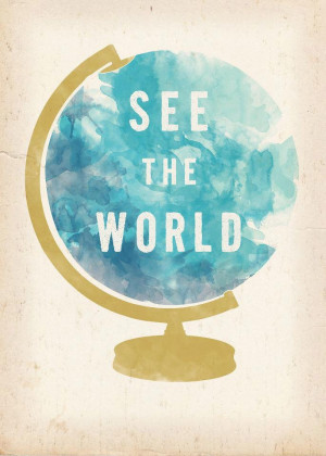 See the world!