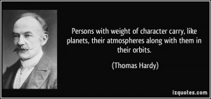 Persons with weight of character carry, like planets, their ...