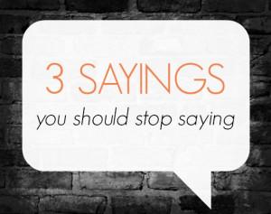 Sayings You Should Stop Saying