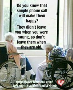 ... call will make them happy .. please take care of our elderly .. More