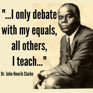 Powerful quote from Dr. John Henrik Clarke in a debate with Mary ...