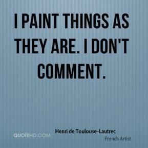 Henri de Toulouse-Lautrec Quotes