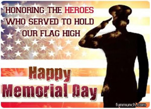 ... The Heroes Who Served To Hold Our Flag High Happy Memorial Day
