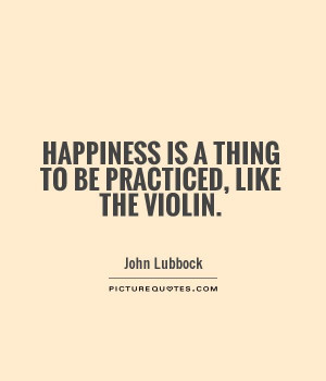 Happiness Quotes Practice Quotes John Lubbock Quotes