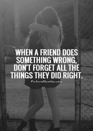 When a friend does something wrong, don't forget all the things they ...