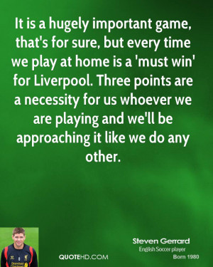 It is a hugely important game, that's for sure, but every time we play ...