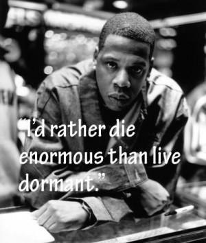 rather die enormous than live dormant.