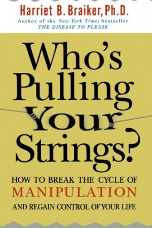 Who's Pulling Your Strings?: How to Break the Cycle of Manipulation ...