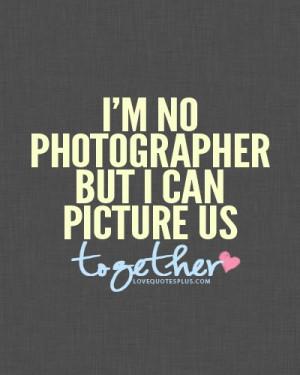 Im no photographer sweet love quotes