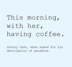 Johnny Cash quote, so freakin cute