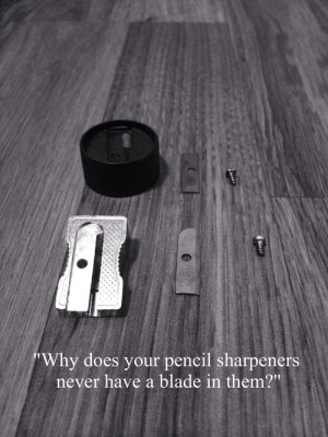 Why does your pencil sharpeners never have a blade in them?