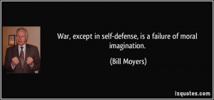 War, except in self-defense, is a failure of moral imagination. - Bill ...