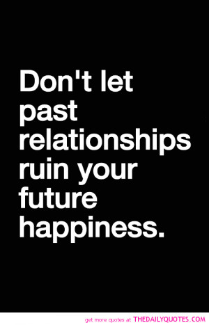 the past relationships quotes about the past relationships quotes ...