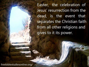 Easter, the celebration of Jesus' resurrection from the dead