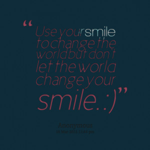 Quotes Picture: use your smile to change the world but don't let the ...