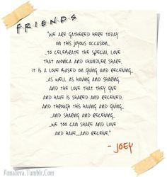Joey's wedding speech from Friends. If I ever get married, one of my ...