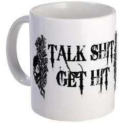 Talk Shit Get Hit Mug
