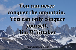 ... Quotes - You can never conquer the mountain. You can only conquer