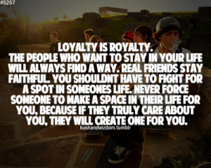 loyalty is royalty the people who want to stay in your life will ...