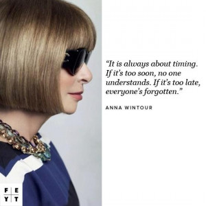 Anna Wintour Quote. When it comes to many things this quote can hold ...